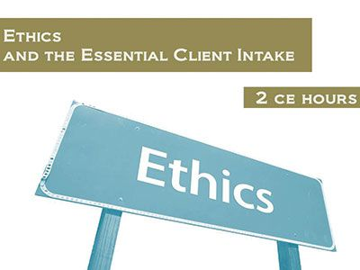 Ethics And The Essential Client Intake