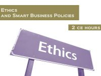 Ethics and Smart Business Policies - 2 Continuing Education Hours